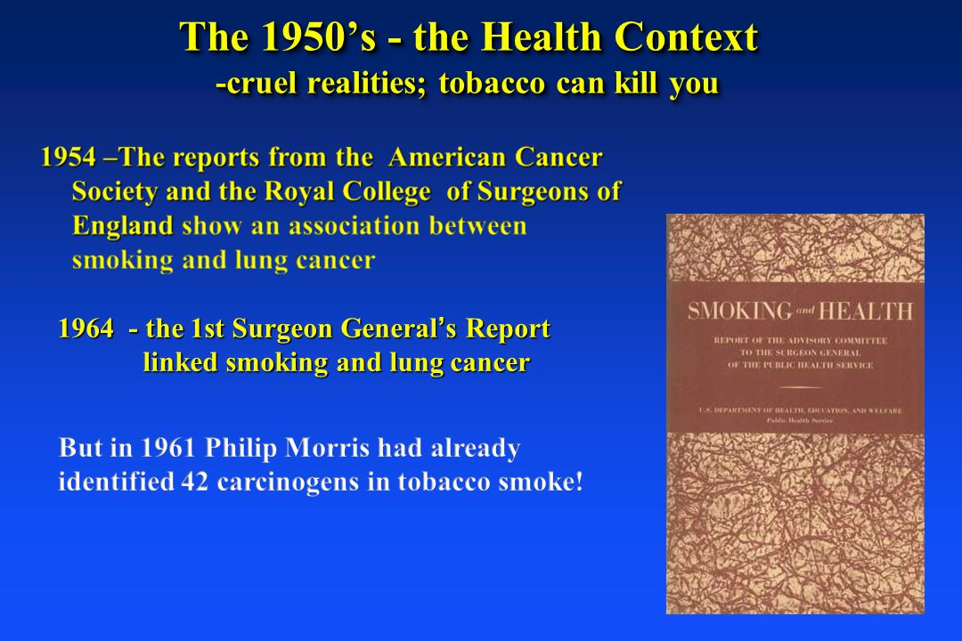 The 1950's - the Health Context -cruel realities; tobacco can kill you