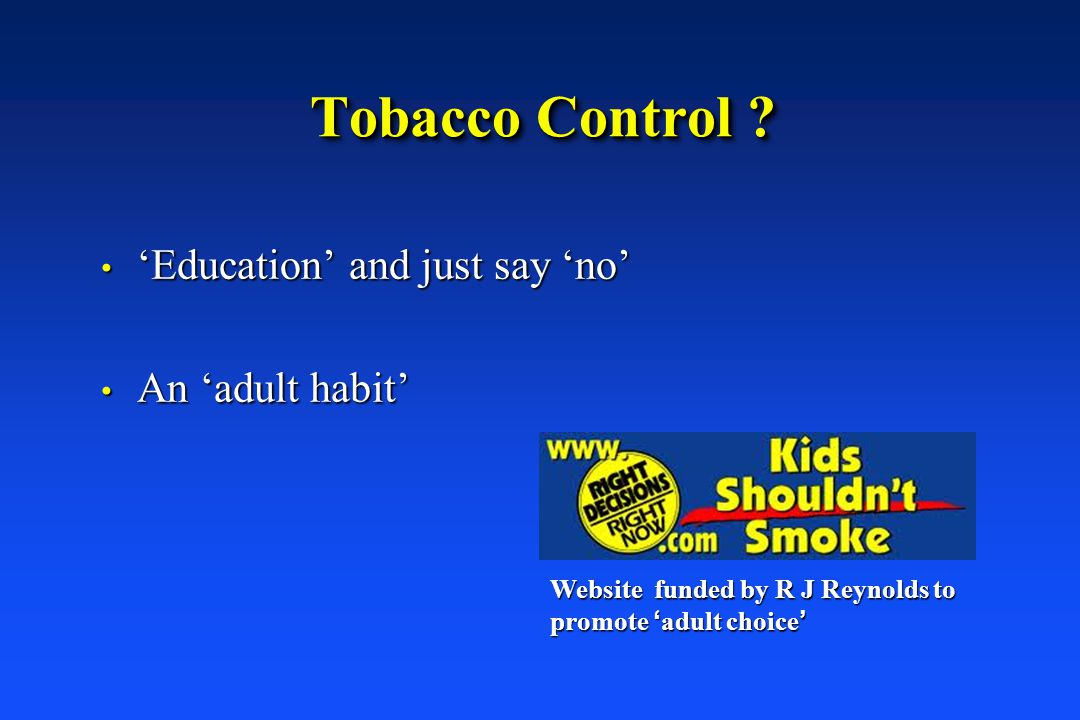 Tobacco Control 'Education' and just say 'no' An 'adult habit'
