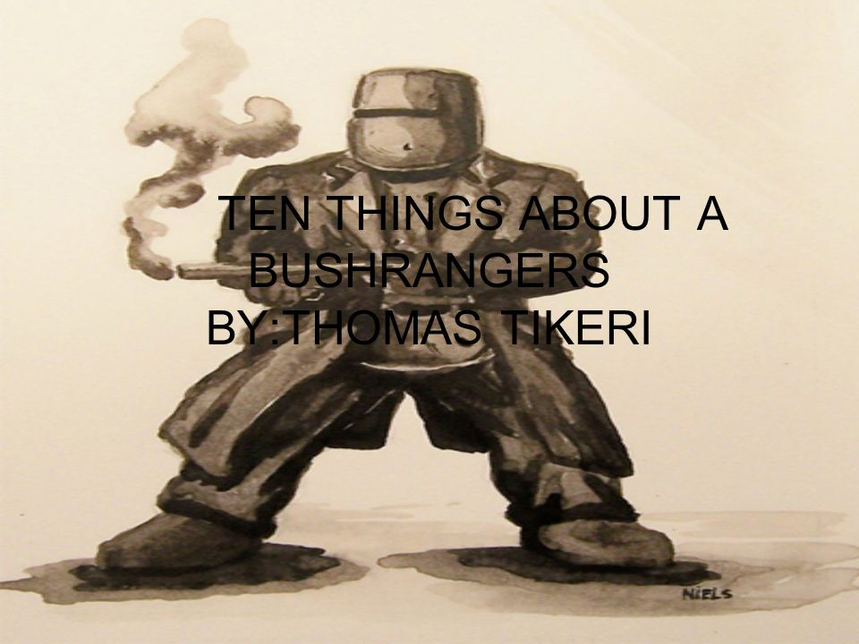 TEN THINGS ABOUT A BUSHRANGERS BY:THOMAS TIKERI
