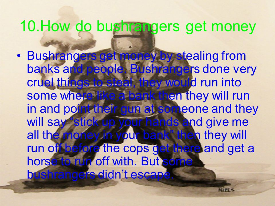 10.How do bushrangers get money