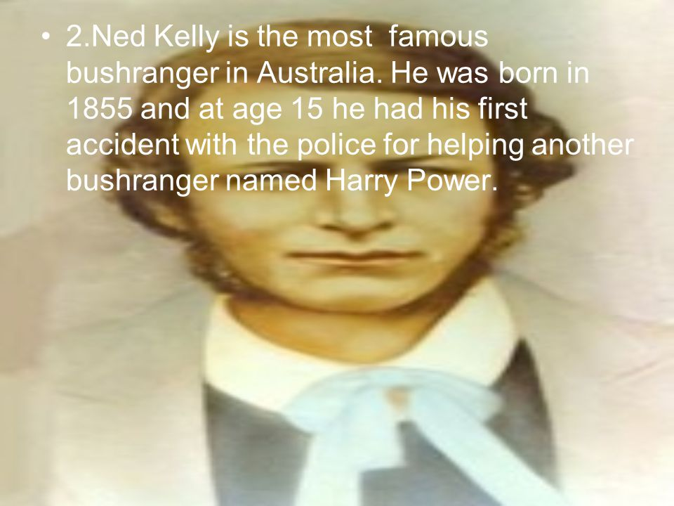 2. Ned Kelly is the most famous bushranger in Australia