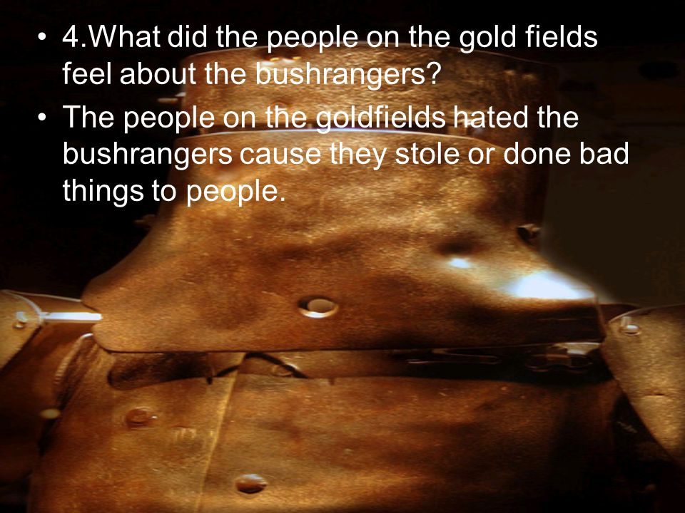 4.What did the people on the gold fields feel about the bushrangers
