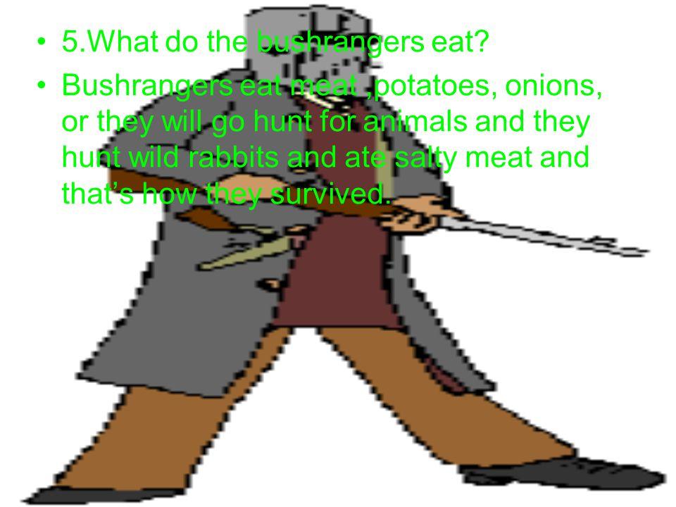 5.What do the bushrangers eat
