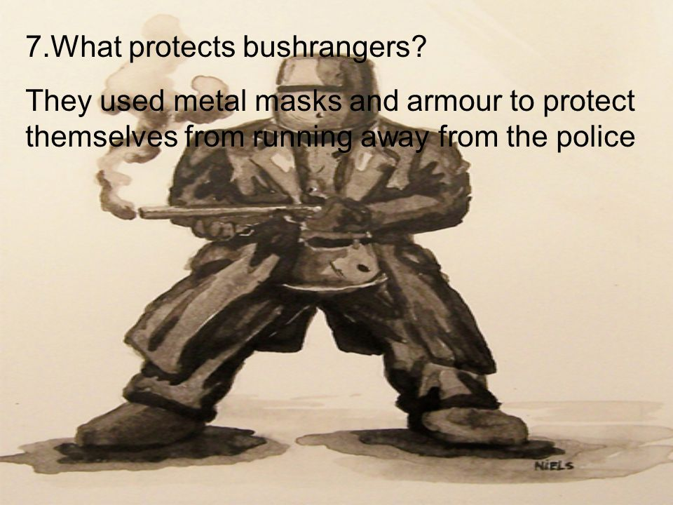 7.What protects bushrangers