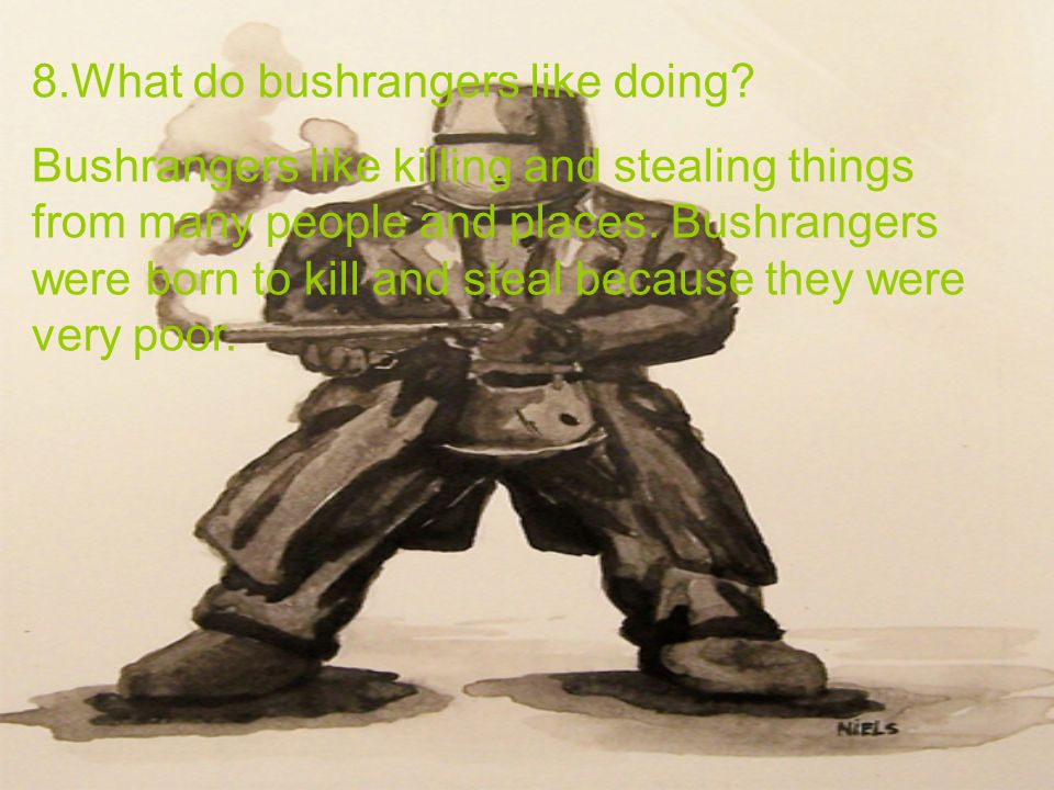 8.What do bushrangers like doing