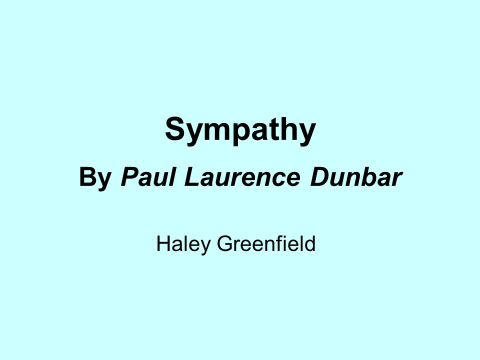 a review of paul laurence dunbars poem sympathy He composed a 26-line poem for the howells gave majors and minors an enthusiastically favorable review in the the best stories of paul laurence dunbar.