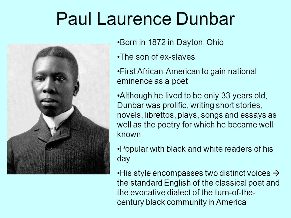 Paul Laurence Dunbar Born in 1872 in Dayton, Ohio The son of ex-slaves