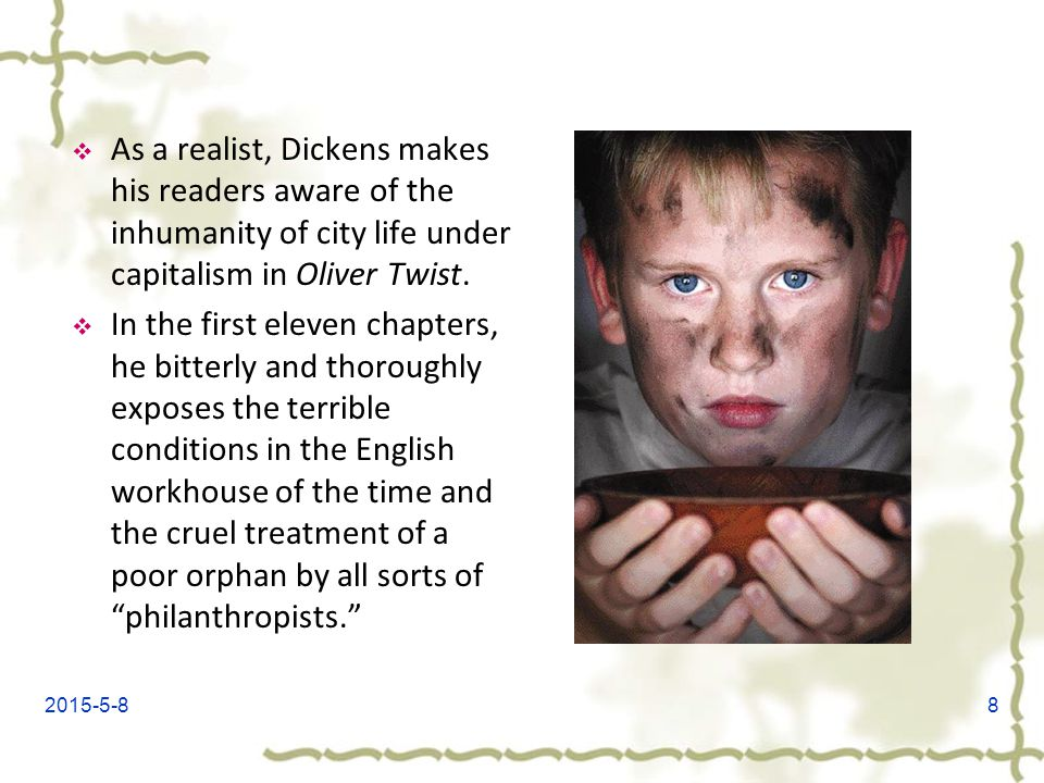 As a realist, Dickens makes his readers aware of the inhumanity of city life under capitalism in Oliver Twist.