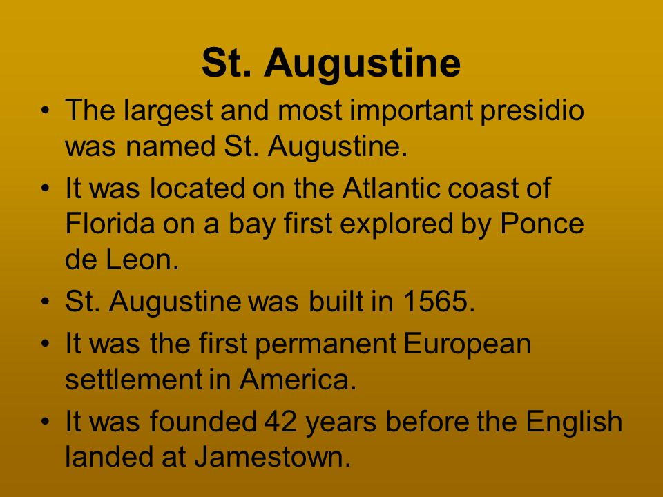 St. Augustine The largest and most important presidio was named St. Augustine.
