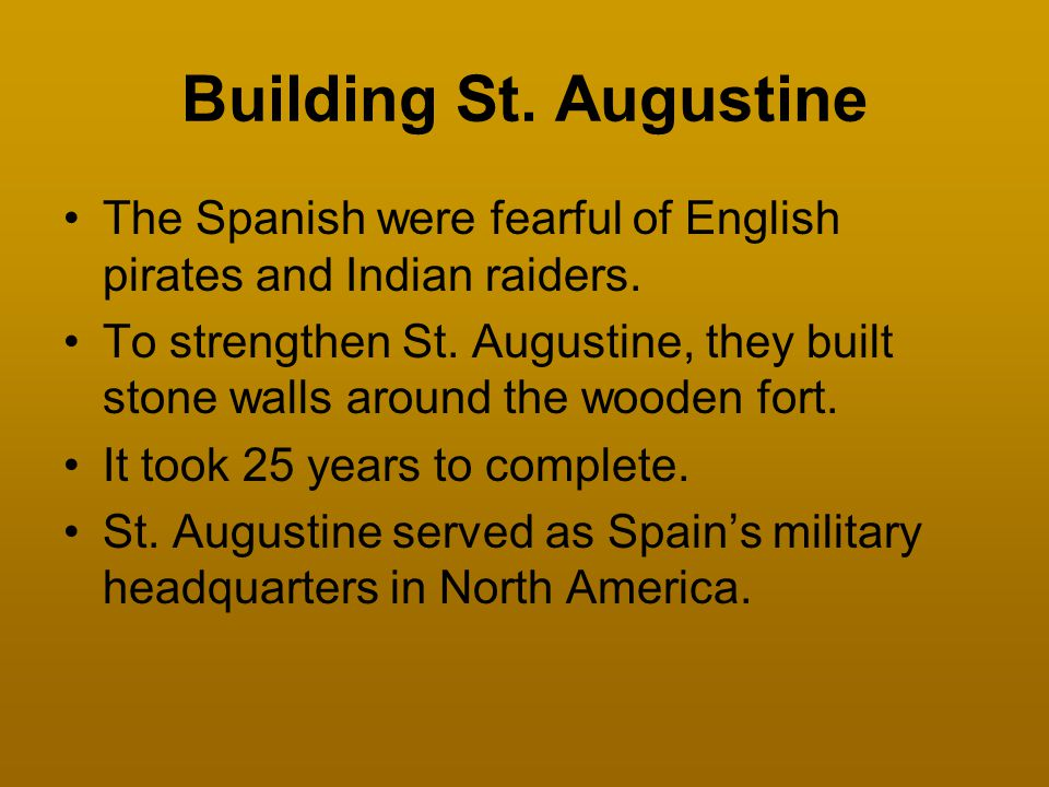 Building St. Augustine The Spanish were fearful of English pirates and Indian raiders.