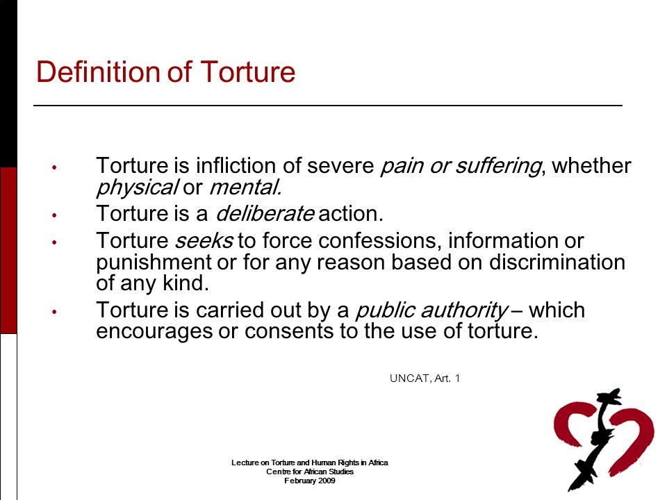 Definition of Torture Torture is infliction of severe pain or suffering, whether physical or mental.