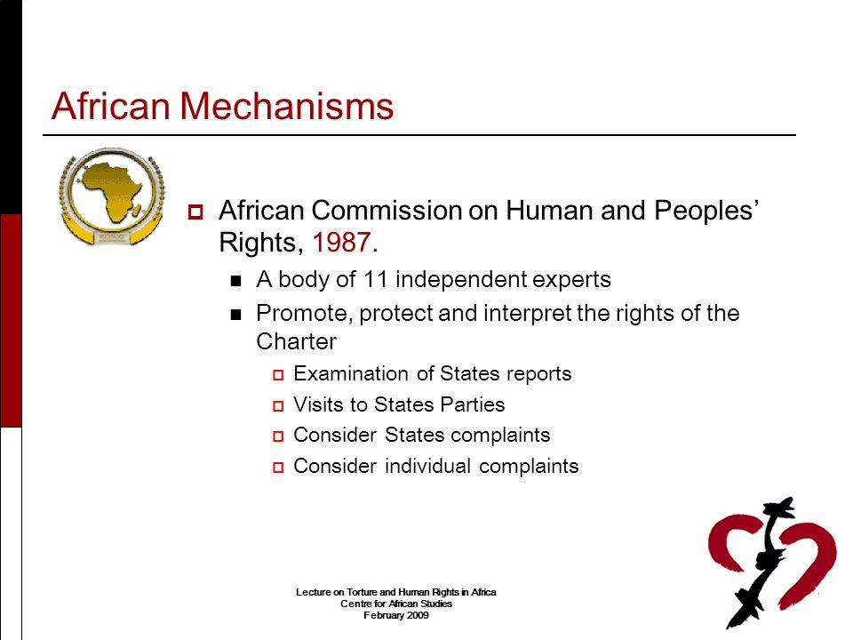 African Mechanisms African Commission on Human and Peoples' Rights, 1987. A body of 11 independent experts.