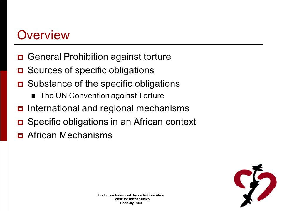 Overview General Prohibition against torture