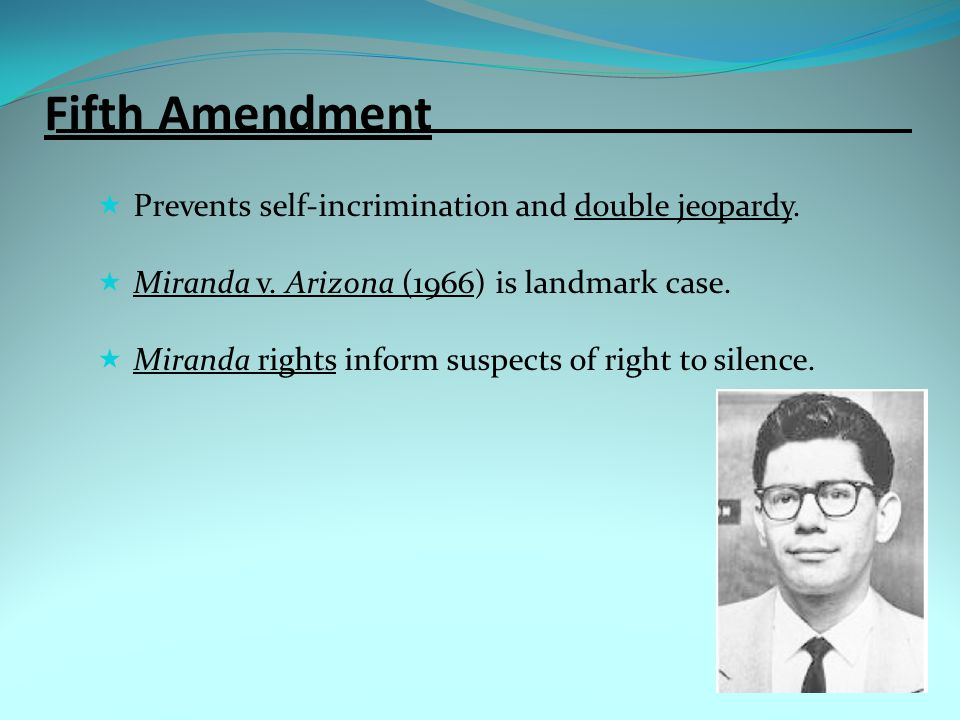 Fifth Amendment Prevents self-incrimination and double jeopardy.