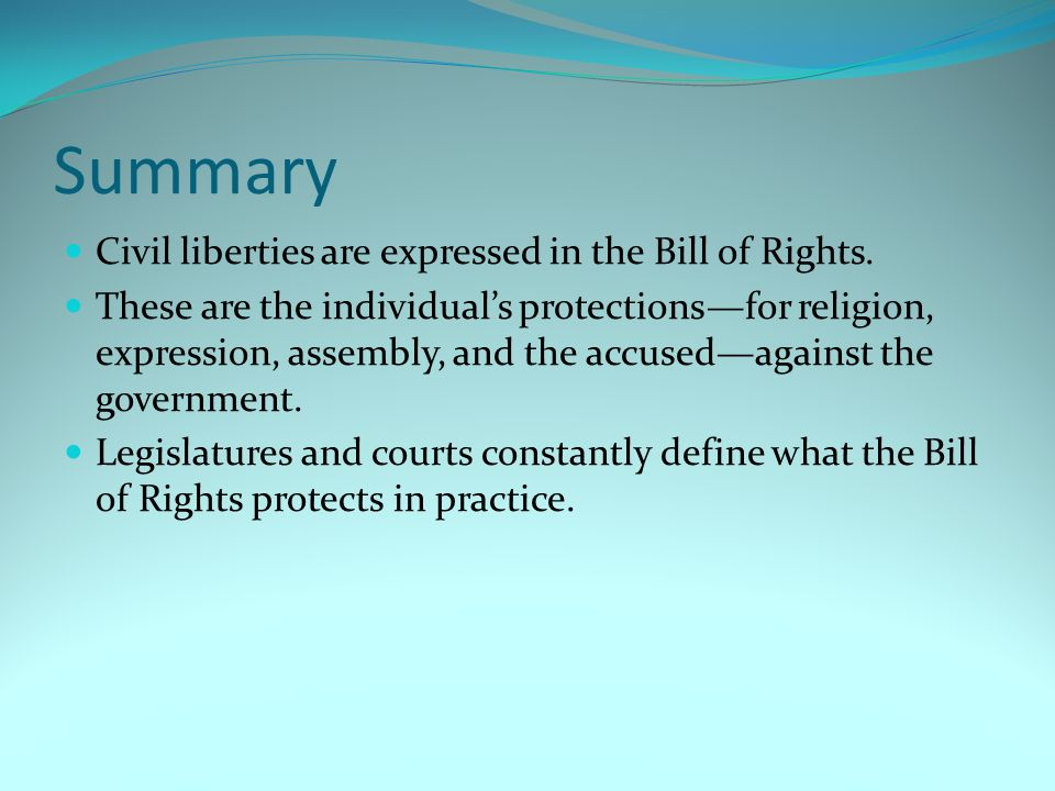 Summary Civil liberties are expressed in the Bill of Rights.