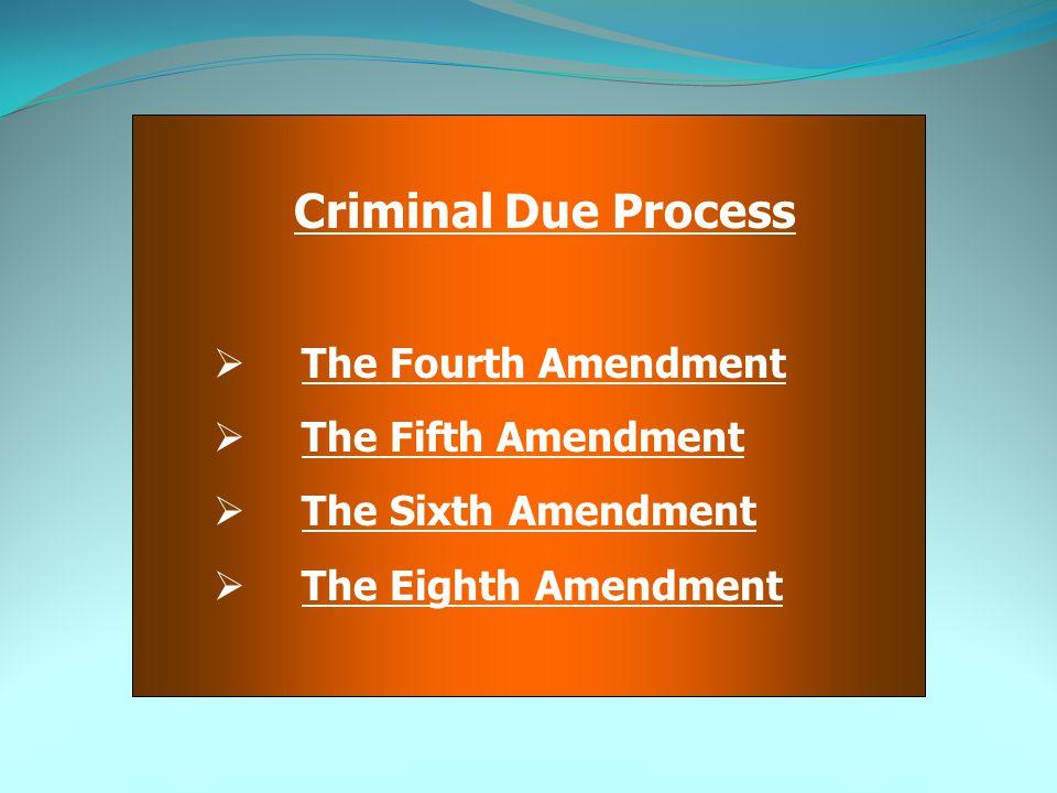 Criminal Due Process The Fourth Amendment. The Fifth Amendment.