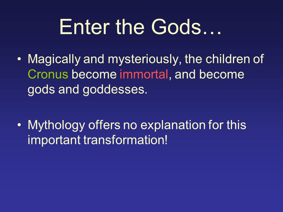 Enter the Gods… Magically and mysteriously, the children of Cronus become immortal, and become gods and goddesses.