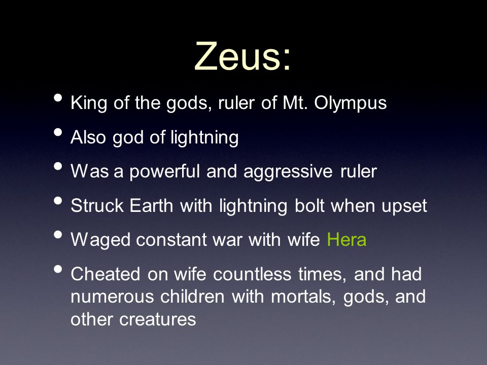 Zeus: King of the gods, ruler of Mt. Olympus Also god of lightning