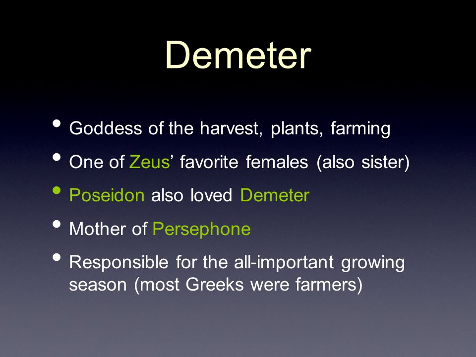 Demeter Goddess of the harvest, plants, farming