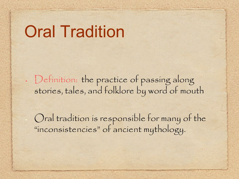 Oral Tradition Definition: the practice of passing along stories, tales, and folklore by word of mouth.