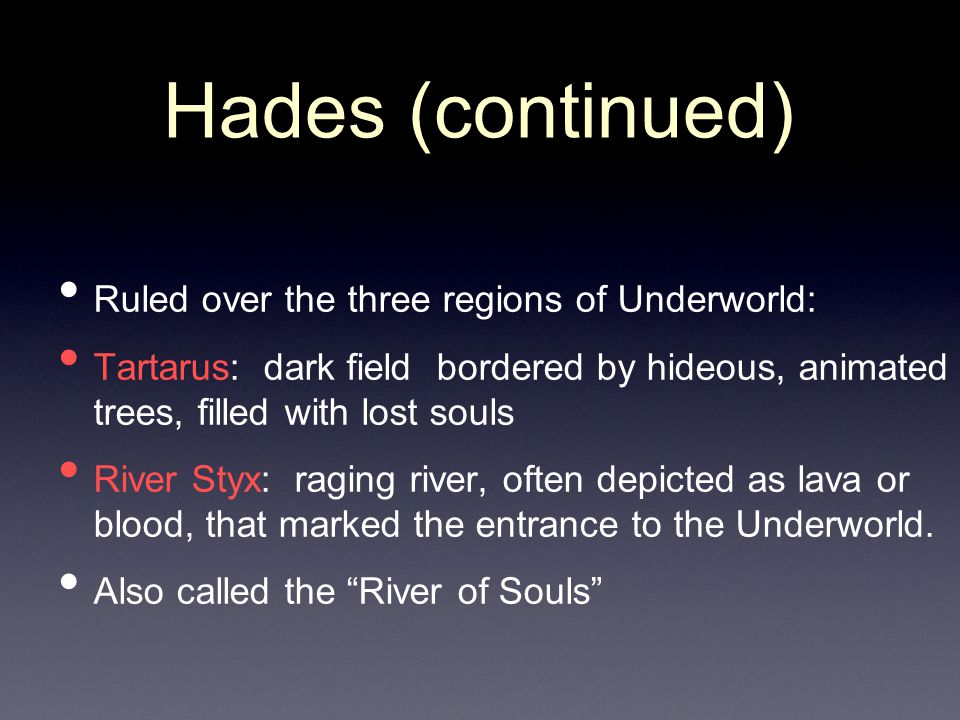 Hades (continued) Ruled over the three regions of Underworld: