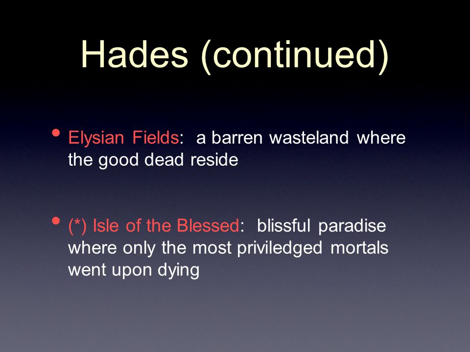 Hades (continued) Elysian Fields: a barren wasteland where the good dead reside.