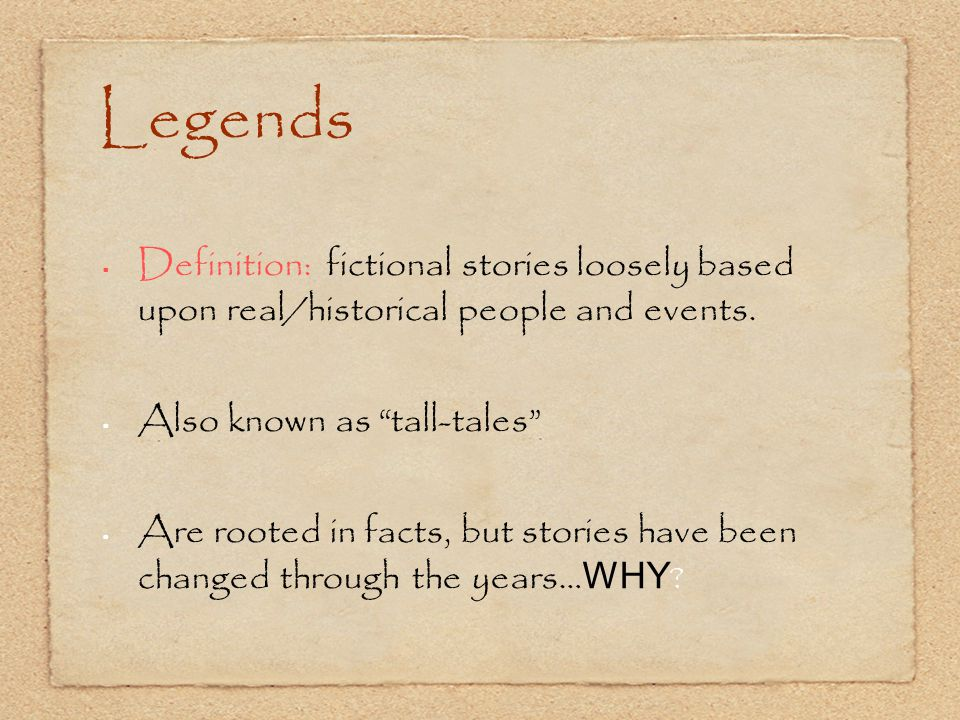 Legends Definition: fictional stories loosely based upon real/historical people and events. Also known as tall-tales