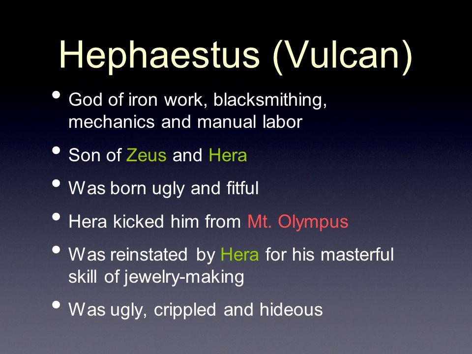 Hephaestus (Vulcan) God of iron work, blacksmithing, mechanics and manual labor. Son of Zeus and Hera.