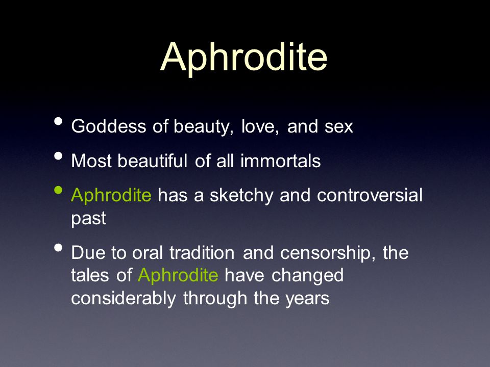 Aphrodite Goddess of beauty, love, and sex