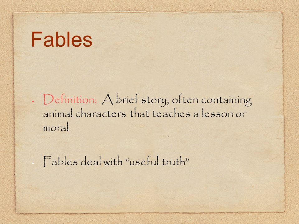 Fables Definition: A brief story, often containing animal characters that teaches a lesson or moral.