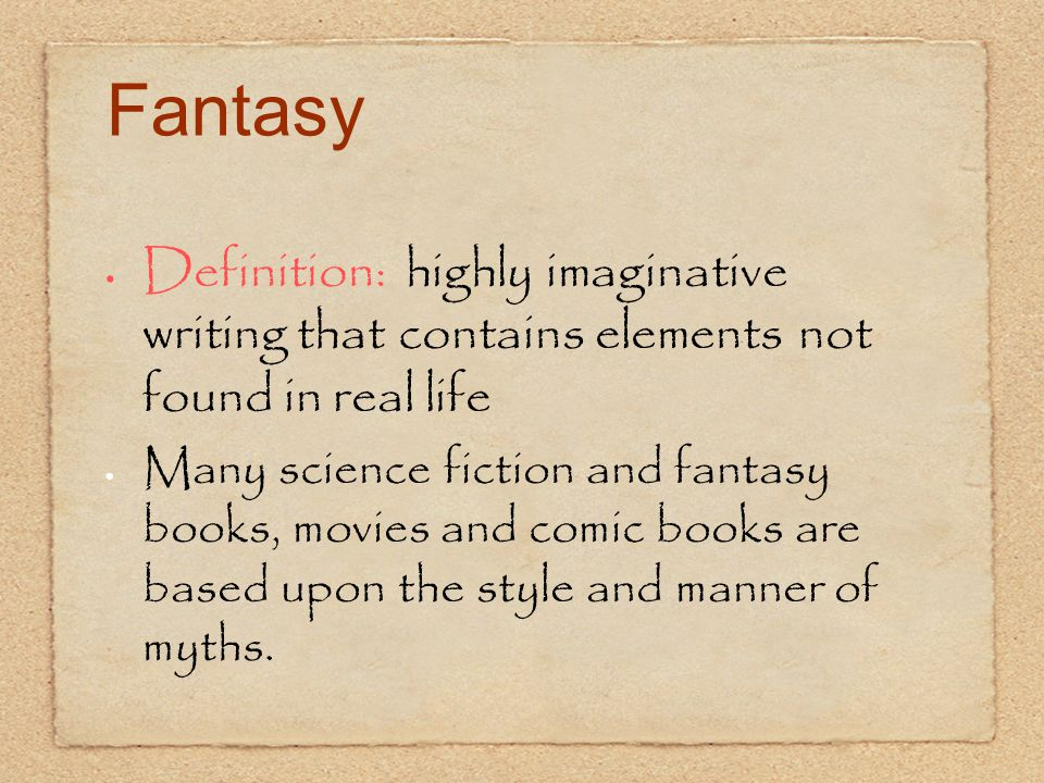 Fantasy Definition: highly imaginative writing that contains elements not found in real life.