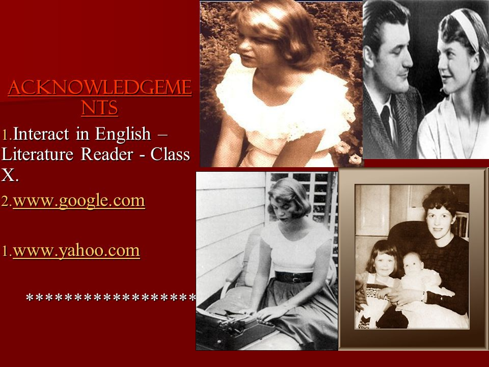 ACKNOWLEDGEMENTS Interact in English – Literature Reader - Class X. www.google.com. www.yahoo.com.