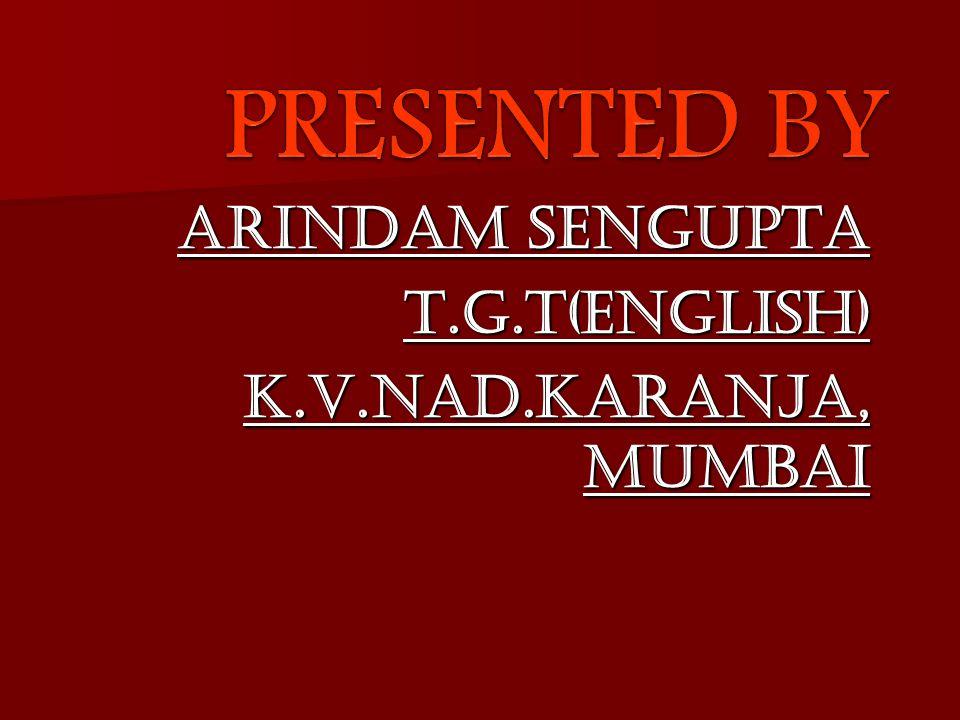 ARINDAM SENGUPTA T.G.T(ENGLISH) K.V.NAD.KARANJA, MUMBAI