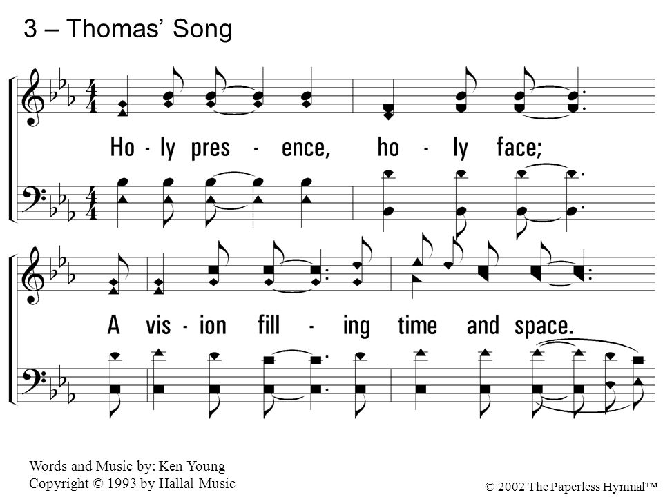 3 – Thomas' Song 3. Holy presence, holy face;
