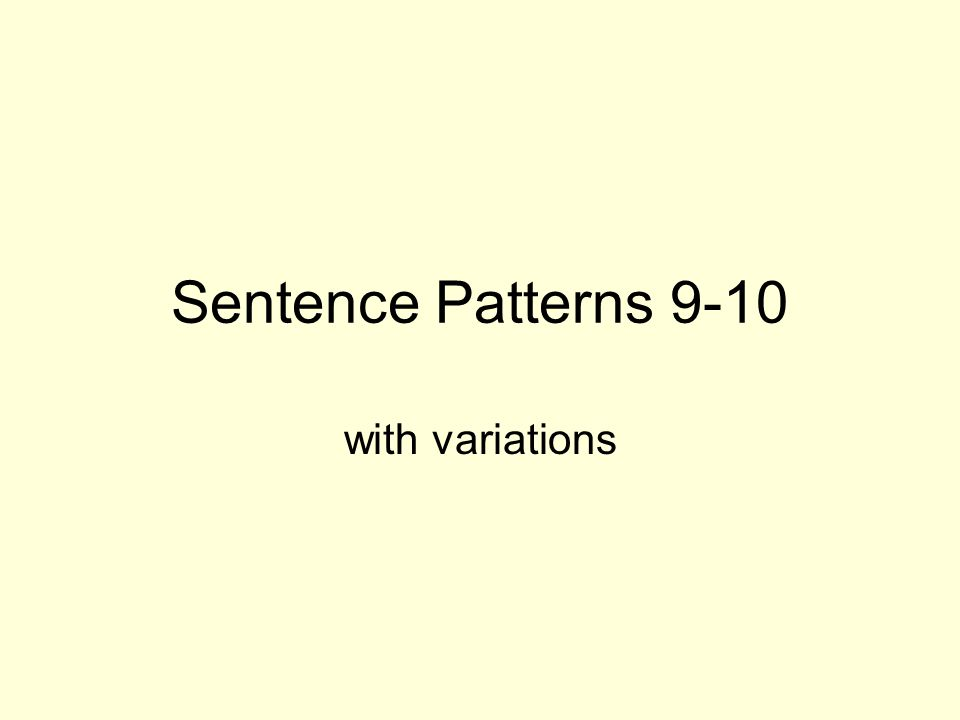 Sentence Patterns 9-10 with variations