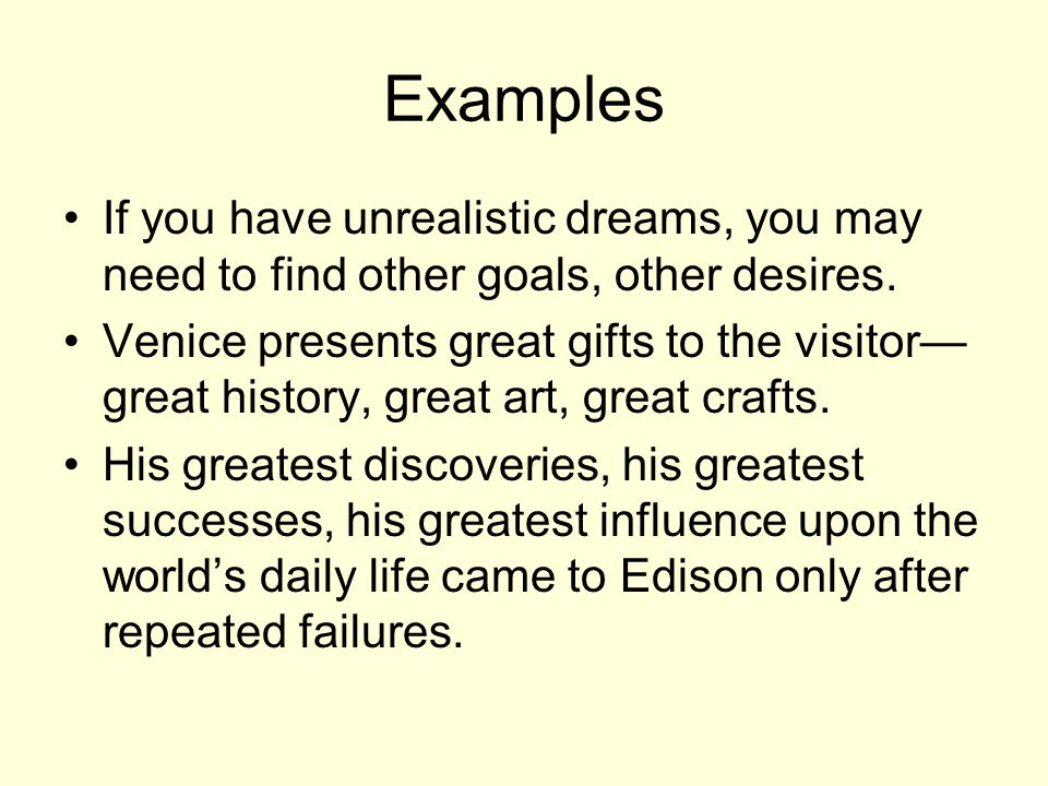 Examples If you have unrealistic dreams, you may need to find other goals, other desires.