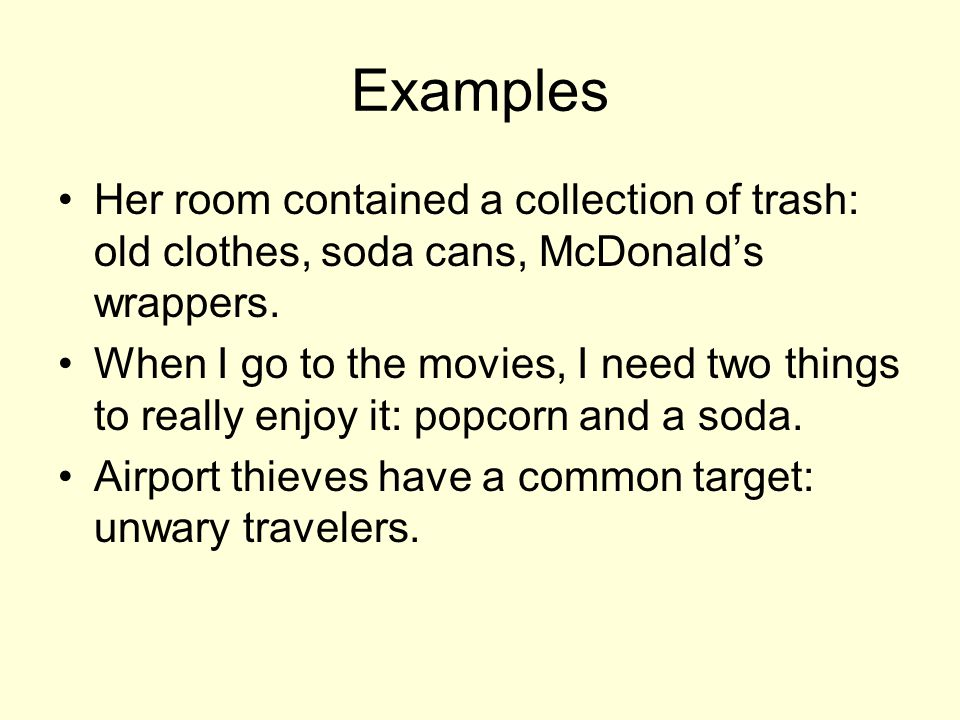 Examples Her room contained a collection of trash: old clothes, soda cans, McDonald's wrappers.