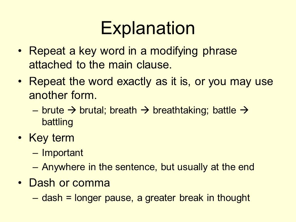 Explanation Repeat a key word in a modifying phrase attached to the main clause. Repeat the word exactly as it is, or you may use another form.