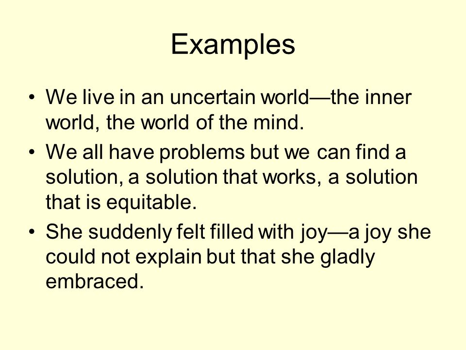 Examples We live in an uncertain world—the inner world, the world of the mind.