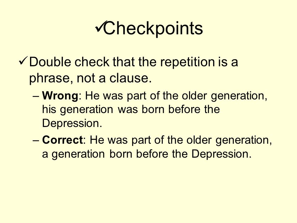 Checkpoints Double check that the repetition is a phrase, not a clause.