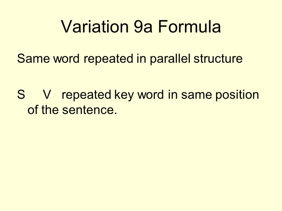 Variation 9a Formula Same word repeated in parallel structure