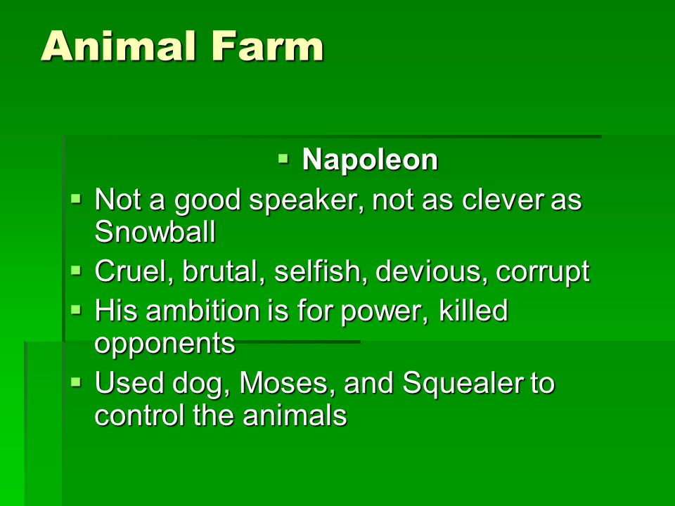 Animal Farm Napoleon Not a good speaker, not as clever as Snowball