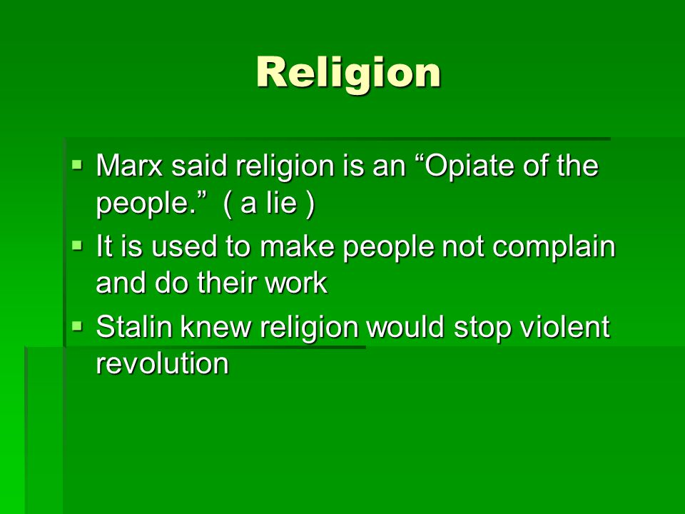 Religion Marx said religion is an Opiate of the people. ( a lie )