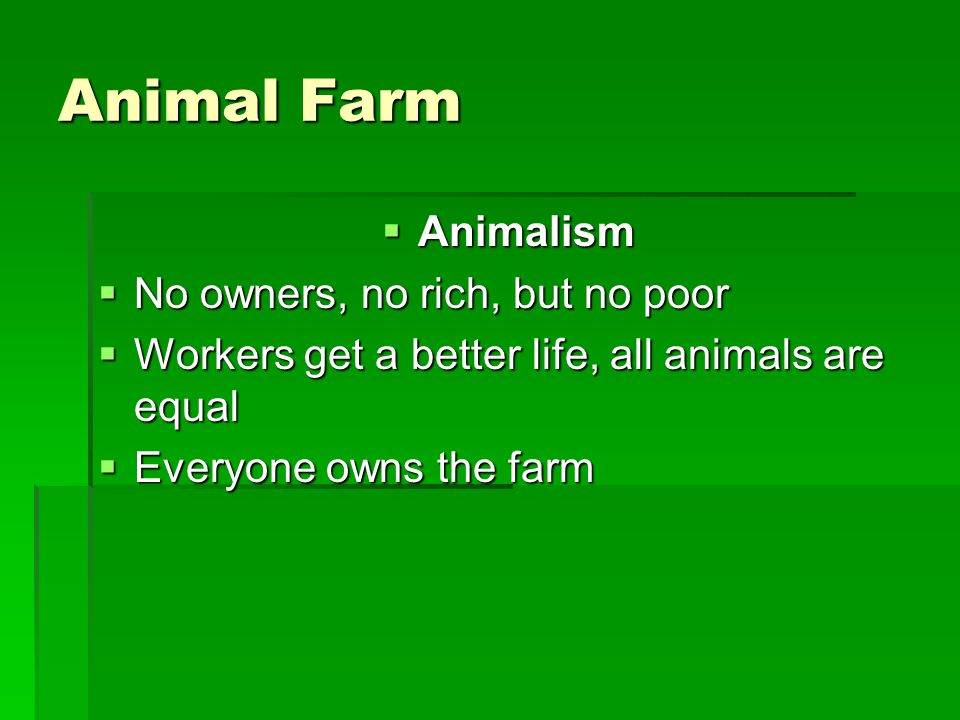 Animal Farm Animalism No owners, no rich, but no poor