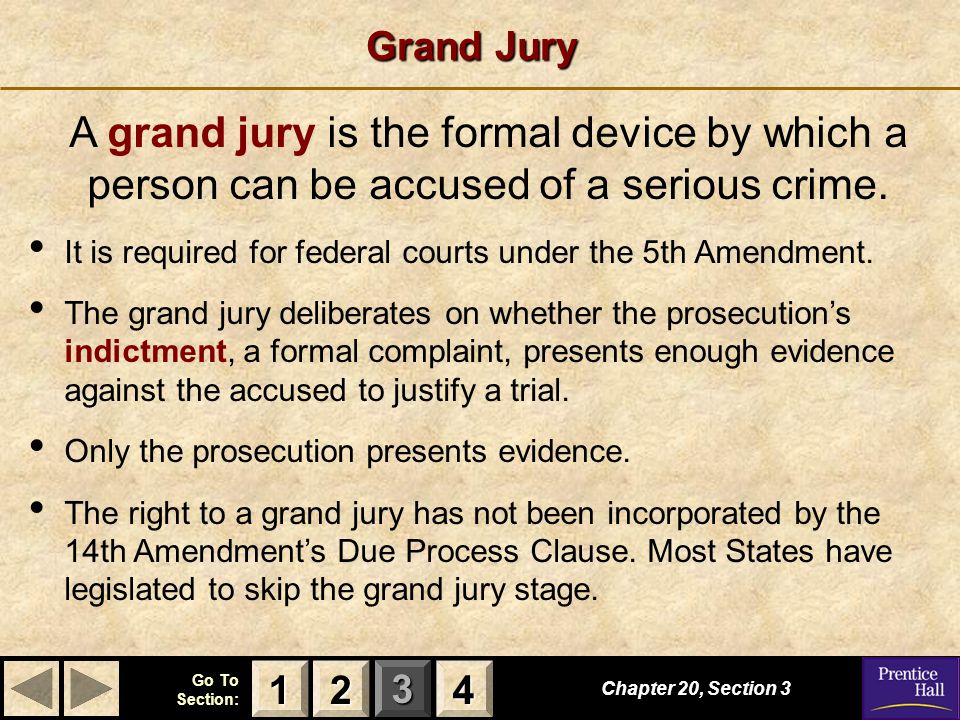 Grand Jury A grand jury is the formal device by which a person can be accused of a serious crime.
