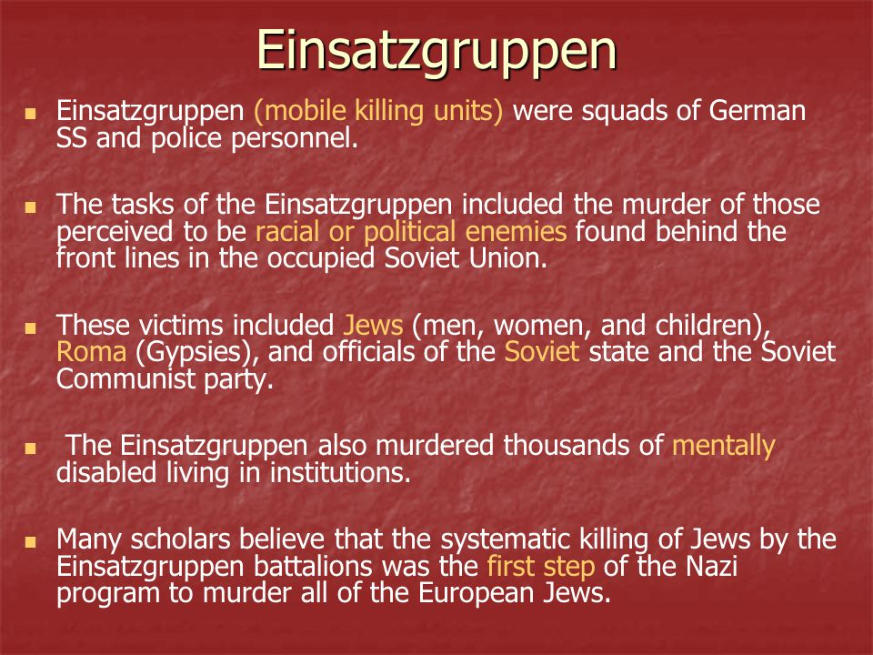 Einsatzgruppen Einsatzgruppen (mobile killing units) were squads of German SS and police personnel.