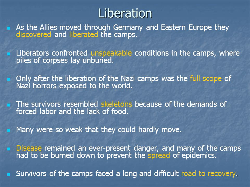 Liberation As the Allies moved through Germany and Eastern Europe they discovered and liberated the camps.