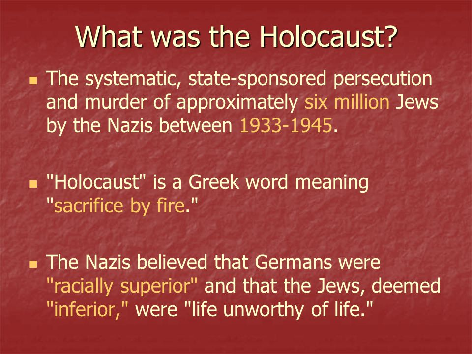 What was the Holocaust The systematic, state-sponsored persecution and murder of approximately six million Jews by the Nazis between 1933-1945.