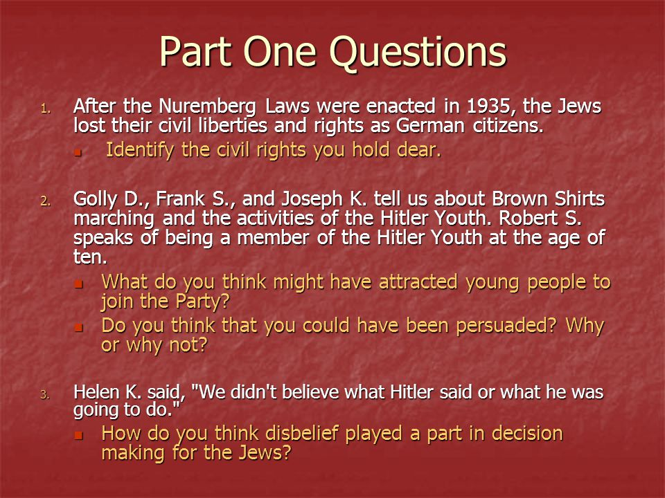 Part One Questions After the Nuremberg Laws were enacted in 1935, the Jews lost their civil liberties and rights as German citizens.