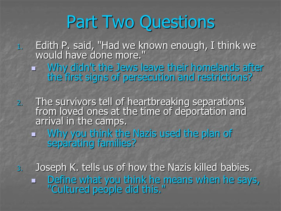 Part Two Questions Edith P. said, Had we known enough, I think we would have done more.